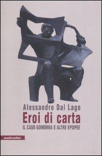 Eroi di carta: il caso Gomorra e altre epopee  by  Alessandro Dal Lago