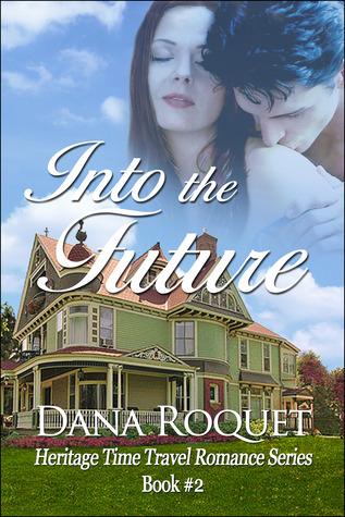 Into the Future (Heritage Time Travel Romance #2) Dana Roquet