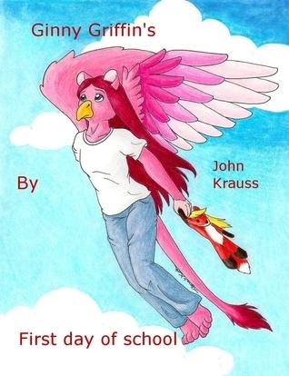 Ginny Griffins First Day of School  by  John Krauss