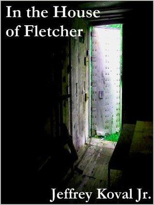 In the House of Fletcher Jeffrey Koval Jr.