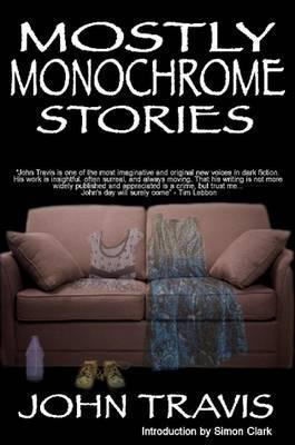 Mostly Monochrome Stories John Travis