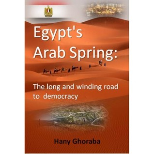 Egypts Arab Spring: The long and winding road to democracy Hany Ghoraba