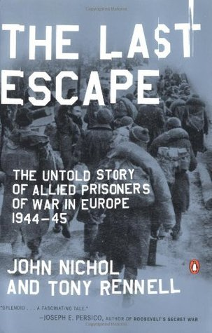 The Last Escape: The Untold Story of Allied Prisoners of War in Europe 1944-45  by  John Nichol