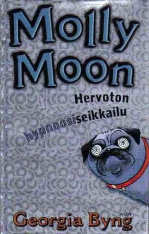 Molly Moon hervoton hypnoosiseikkailu Georgia Byng