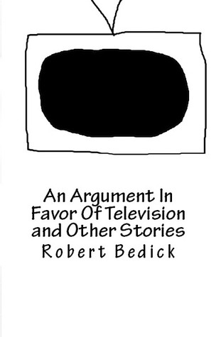 An Argument In Favor Of Television and Other Stories  by  Robert Bedick
