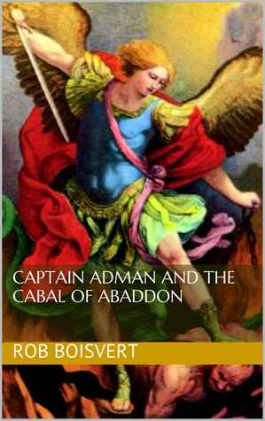 Captain Adman and the Cabal of Abaddon Rob Boisvert