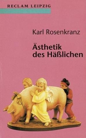 Ästhetik des Häßlichen Karl Rosenkranz