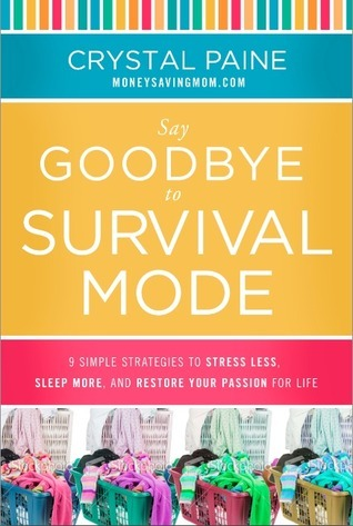 Say Goodbye to Survival Mode: 9 Simple Strategies to Stress Less, Sleep More, and Restore Your Passion for Life Crystal   Paine