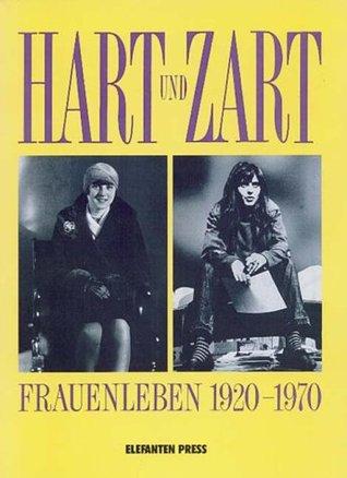 Hart und zart. Frauenleben 1920-1970  by  Ditta Behrens