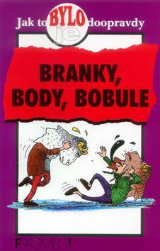 Branky, Body, Bobule Bob Fowke