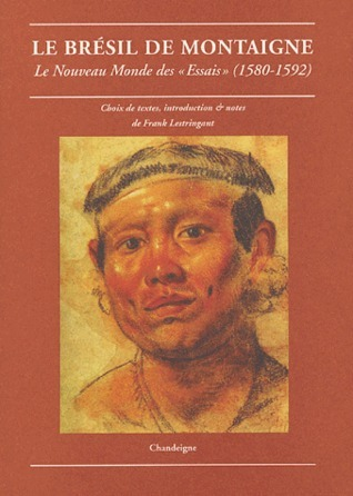 Le Brésil de Montaigne: le Nouveau Monde des Essais (1580-1592) Frank Lestringant