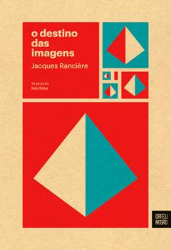 O Destino das Imagens  by  Jacques Rancière