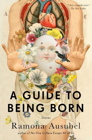 A Guide to Being Born: Stories  by  Ramona Ausubel