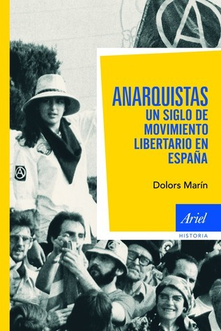 Anarquistas: Un siglo de movimiento libertario en España  by  Dolors Marin