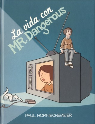 La vida con Mr. Dangerous  by  Paul Hornschemeier