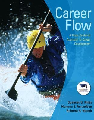 Career Flow: A Hope-Centered Approach to Career Development  by  Spencer G. Niles