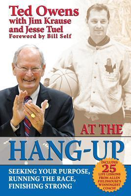 At The Hang-Up: Seeking Your Purpose, Running the Race, Finishing Strong Ted Owens