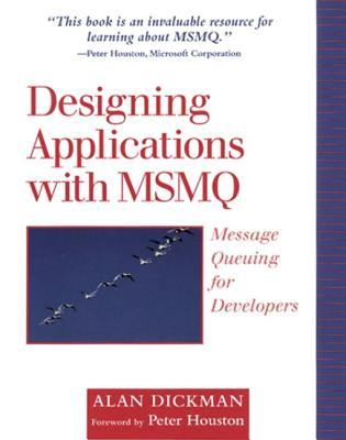 Designing Applications with Msmq: Message Queuing for Developers  by  Alan Dickman