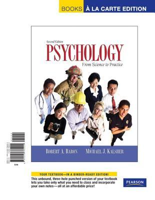 Psychology: Science and Practice, Books a la Carte Edition Robert A. Baron