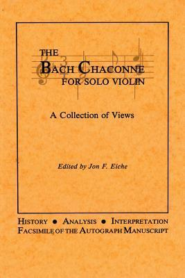 The Bach Chaconne For Solo Violin: A Collection Of Views  by  Alfred A. Knopf Publishing Company, Inc.