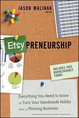 Etsy-Preneurship: Everything You Need to Know to Turn Your Handmade Hobby Into a Thriving Business Jason Malinak