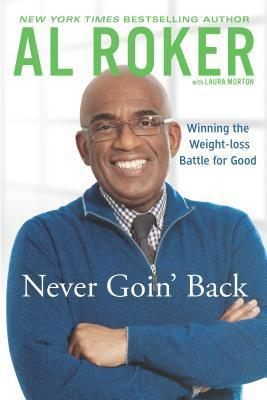 Never Goin Back: Winning the Weight Loss Battle For Good A.L. Roker