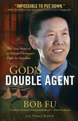 Gods Double Agent: The True Story of a Chinese Christians Fight for Freedom  by  Bob Fu