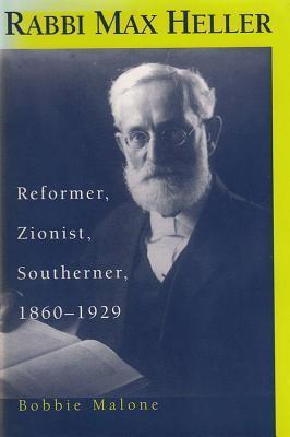 Rabbi Max Heller: Reformer, Zionist, Southerner, 1860-1929  by  Bobbie Malone