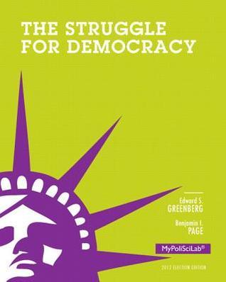 Struggle for Democracy, 2012 Election Edition, Plus New Mypoliscilab with Pearson Etext -- Access Card Package  by  Edward S. Greenberg