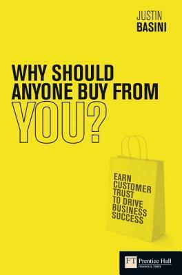 Why Should Anyone Buy from You?: Earn Customer Trust to Drive Business Success Justin Basini