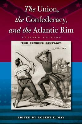 Union, the Confederacy, and the Atlantic Rim  by  Robert E. May