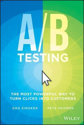 A / B Testing: The Most Powerful Way to Turn Clicks Into Customers  by  Dan Siroker
