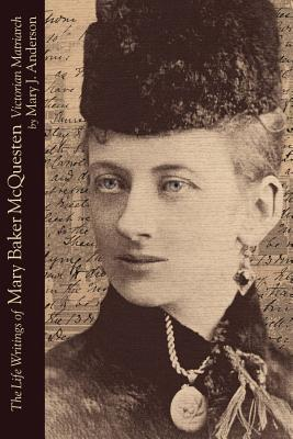 The Life Writings of Mary Baker McQuesten: Victorian Matriarch  by  Mary Anderson