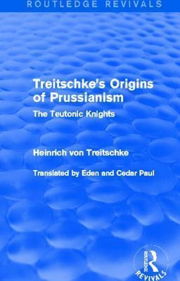 Treitschkes Origins of Prussianism (Routledge Revivals): The Teutonic Knights  by  Heinrich Von Treitschke
