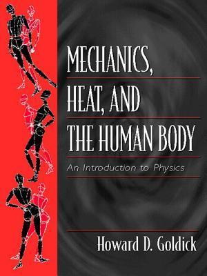 Mechanics, Heat, and the Human Body: An Introduction to Physics  by  Howard D. Goldick