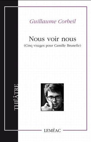 Nous voir nous : cinq visages pour Camille Brunelle  by  Guillaume Corbeil