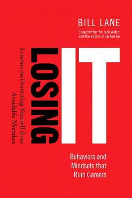 Losing It! Behaviors and Mindsets That Ruin Careers Lessons on Protecting Yourself from Avoidable Mistakes  by  Bill Lane
