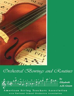 Orchestral Bowings and Routines  by  Elizabeth A.H. Green