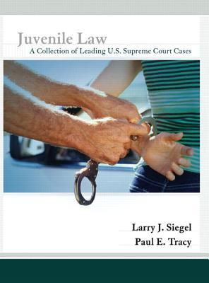 Juvenile Law: A Collection of Leading U.S. Supreme Court Cases  by  Larry J. Siegel