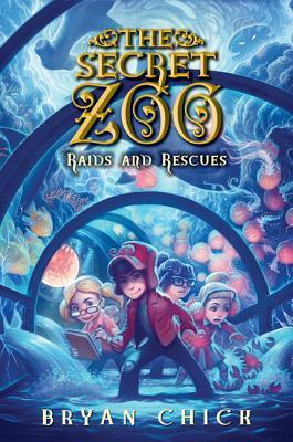 The Secret Zoo: Raids and Rescues (The Secret Zoo, #5)  by  Bryan Chick