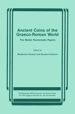 Ancient Coins of the Graeco-Roman World: The Nickle Numismatic Papers  by  Waldemar Heckel