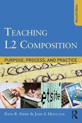 Teaching L2 Composition: Purpose, Process, and Practice  by  Dana R. Ferris