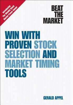 Beat the Market: Win with Proven Stock Selection and Market Timing Tools Gerald Appel