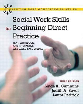 Social Work Skills for Beginning Direct Practice: Text, Workbook, and Interactive Web Based Case Studies Plus MySocialWorkLab with eText -- Access ... (3rd Edition) (Connecting Core Competencies) Linda K. Cummins