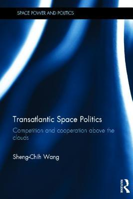 Transatlantic Space Politics: Competition and Cooperation Above the Clouds Sheng-Chih Wang