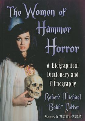The Women of Hammer Horror: A Biographical Dictionary and Filmography  by  Robert Michael Bobb Cotter