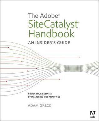 The Adobe SiteCatalyst Handbook: An Insiders Guide  by  Adam Greco