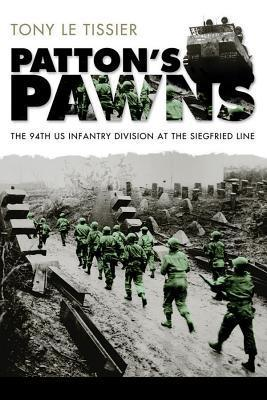 Pattons Pawns: The 94th US Infantry Division at the Siegfried Line  by  Tony Le Tissier