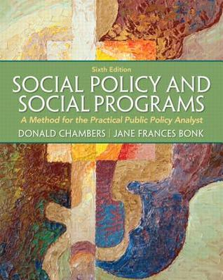 Social Policy and  Social Programs: A Method for the Practical Public Policy Analyst (6th Edition) (Connecting Core Competencies)  by  Donald E. Chambers