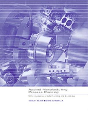 Applied Manufacturing Process Planning: With Emphasis On Metal Forming And Machining  by  Donald H. Nelson